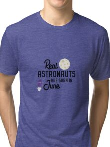 Astronauts are born in June R2jn3 Tri-blend T-Shirt