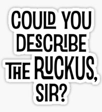 Could You Describe the Ruckus Sir? Sticker