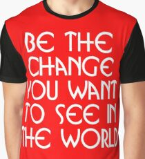 Motivational - Be the Change You Want ToSee in the World Graphic T-Shirt