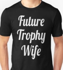 Future Trophy Wife T-Shirt  Unisex T-Shirt