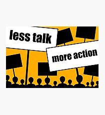 less talk more action Photographic Print