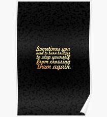 Sometimes you need to burn bridges....inspirational quotes Poster