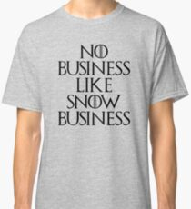No Business Like Snow Business - Game of Thrones Classic T-Shirt