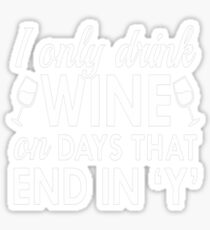 I Only Drink Wine T-Shirt  Sticker