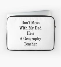 Don't Mess With My Dad He's A Geography Teacher  Laptop Sleeve