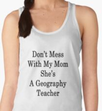 Don't Mess With My Mom She's A Geography Teacher  Women's Tank Top