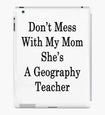 Don't Mess With My Mom She's A Geography Teacher  iPad Case/Skin
