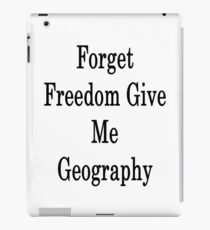Forget Freedom Give Me Geography  iPad Case/Skin
