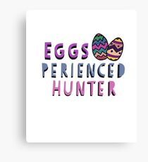 Eggs -perienced Hunter Easter Gift Canvas Print