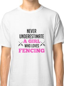 Never Underestimate A Girl Who Loves Fencing - Fencer Girl Classic T-Shirt