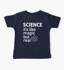 SCIENCE: It's Like Magic, But Real Baby T-Shirt