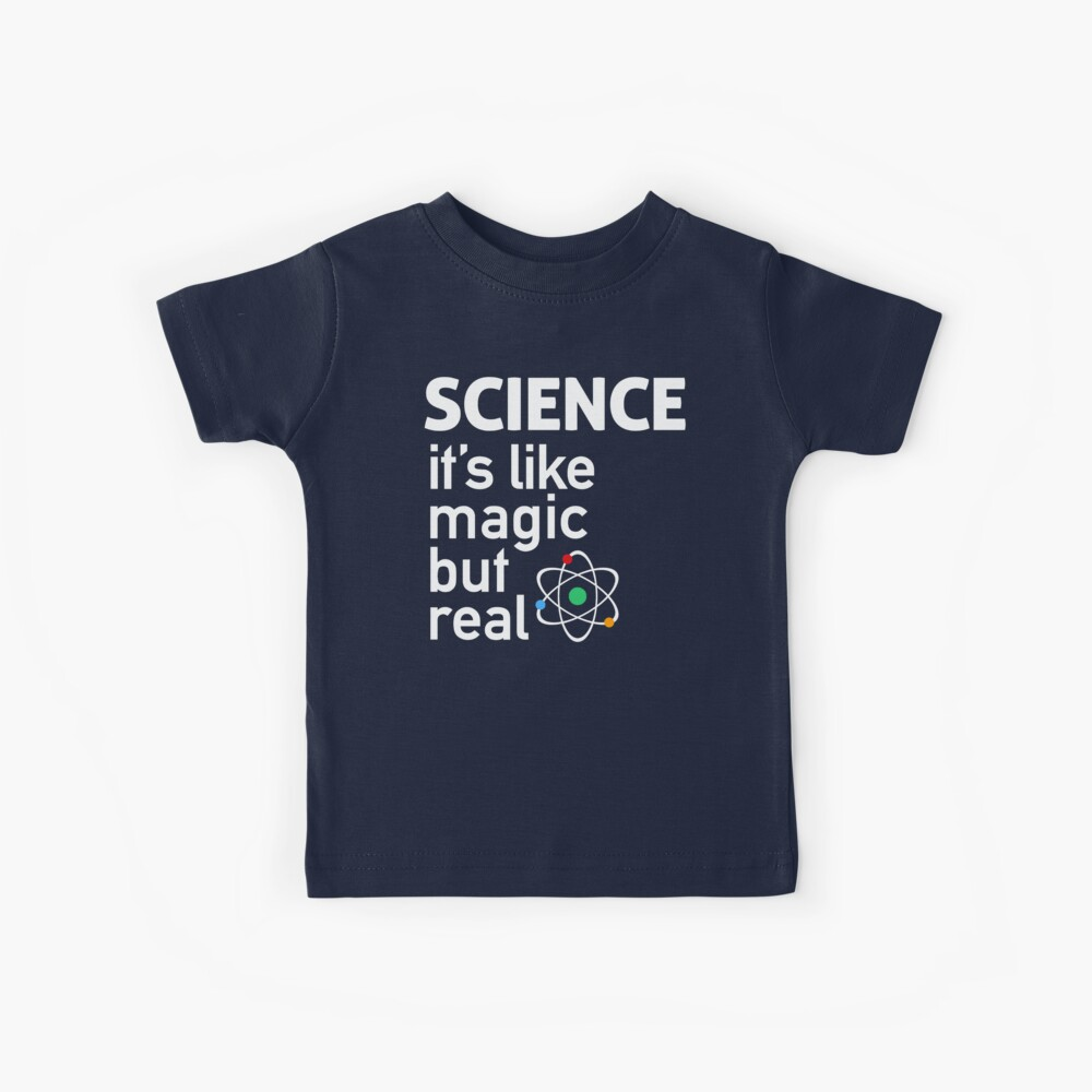 SCIENCE: It's Like Magic, But Real Kids T-Shirt