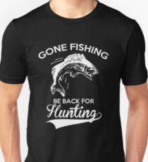 Hunting Gone Fishing Be Back For Hunting T-Shirt