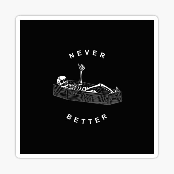 NEVER BETTER Sticker