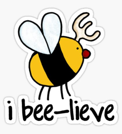 i bee-lieve Sticker