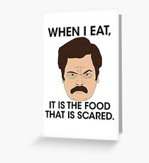 Ron Swanson - The Food Is Scared Greeting Card