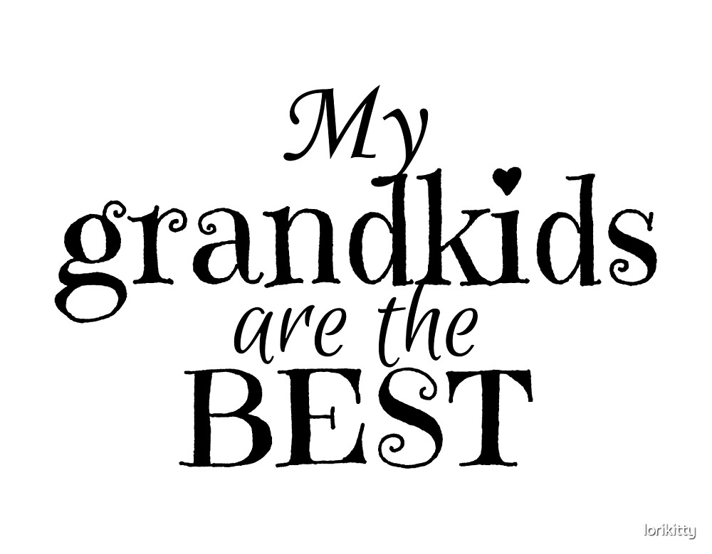 My Grandkids Are The Best by lorikitty