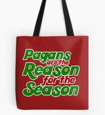 Pagans are the reason for the season Tote Bag