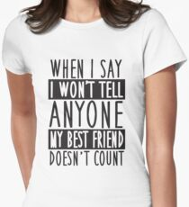 When I say I won't tell anyone my best friend doesn't count! Women's Fitted T-Shirt