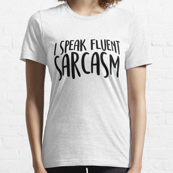I speak fluent sarcasm Essential T-Shirt