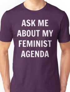 Ask Me About My Feminist Agenda - White Text Unisex T-Shirt