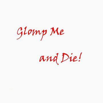 Glomp me and Die by XxLoreMasterxX