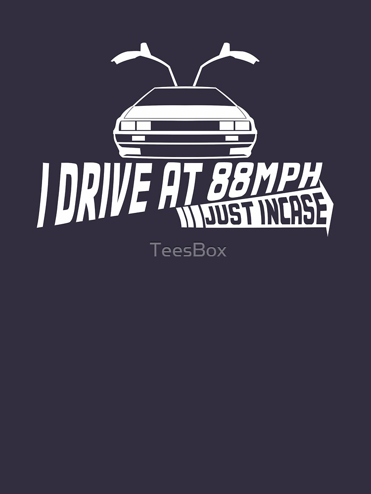 I Drive at 88mph... Just In Case by TeesBox