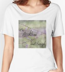 Be Reckless Just Enough Women's Relaxed Fit T-Shirt
