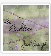 Be Reckless Just Enough Sticker