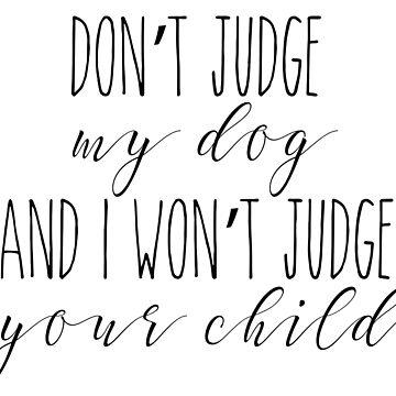 Don't Judge My Dog by gabsycakes