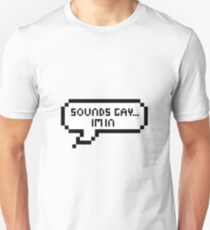 Sounds Gay...I'm In Unisex T-Shirt