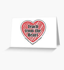 Teach From The Heart Greeting Card
