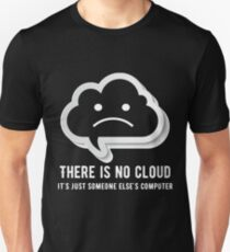 There is no cloud It's just someone else's computer Unisex T-Shirt