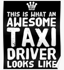 This is what an awesome taxi driver looks like Poster