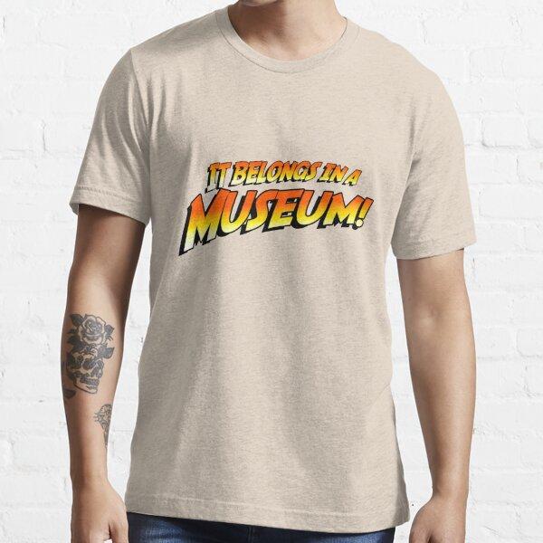 It Belongs In A Museum! Essential T-Shirt
