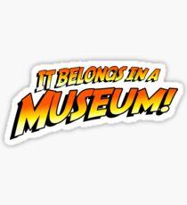 It Belongs In A Museum! Sticker