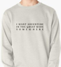 I want adventure in the great wide somewhere Pullover