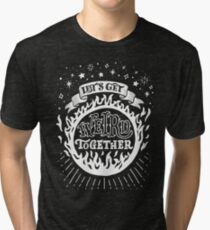 Let's get weird together Tri-blend T-Shirt