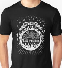 Let's get weird together Unisex T-Shirt