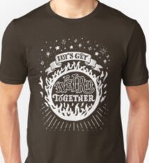 Let's get weird together Unisex T-Shirt