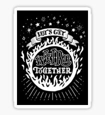 Let's get weird together Sticker