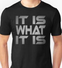 It Is What It Is Unisex T-Shirt