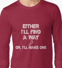 Either I'll find a way  Or, I'll make one       Long Sleeve T-Shirt