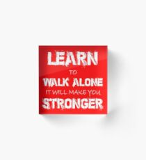 Learn to Walk Alone It Will Make You Stronger Acrylic Block