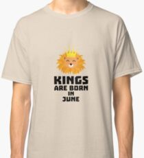 Kings are born in JUNE R6jk8 Classic T-Shirt