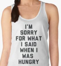 Sorry For What I Said When I was Hungry Women's Tank Top