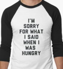 Sorry For What I Said When I was Hungry Men's Baseball ¾ T-Shirt