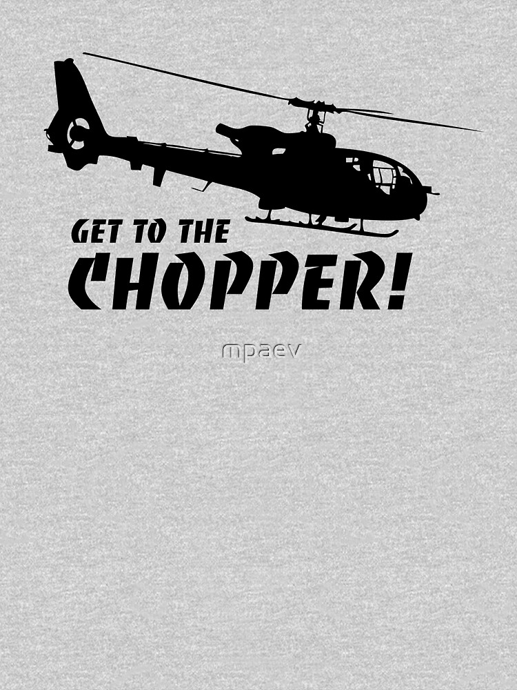 Get to the Chopper | Unisex T-Shirt