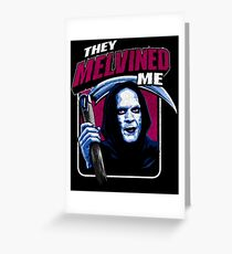 Bill & Ted - Death - They Melvined Me Greeting Card