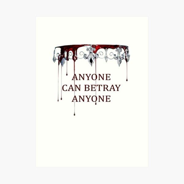 Anyone can Betray Anyone Art Print